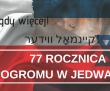 77. rocznica zbrodni w Jedwabnem.